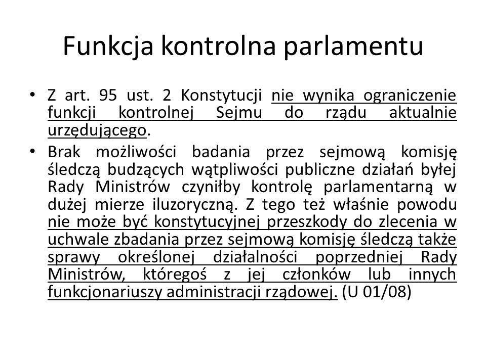 Funkcja kontrolna parlamentu Z art. 95 ust. 2 Konstytucji nie wynika ograniczenie funkcji kontrolnej Sejmu do rządu aktualnie urzędującego. Brak możli