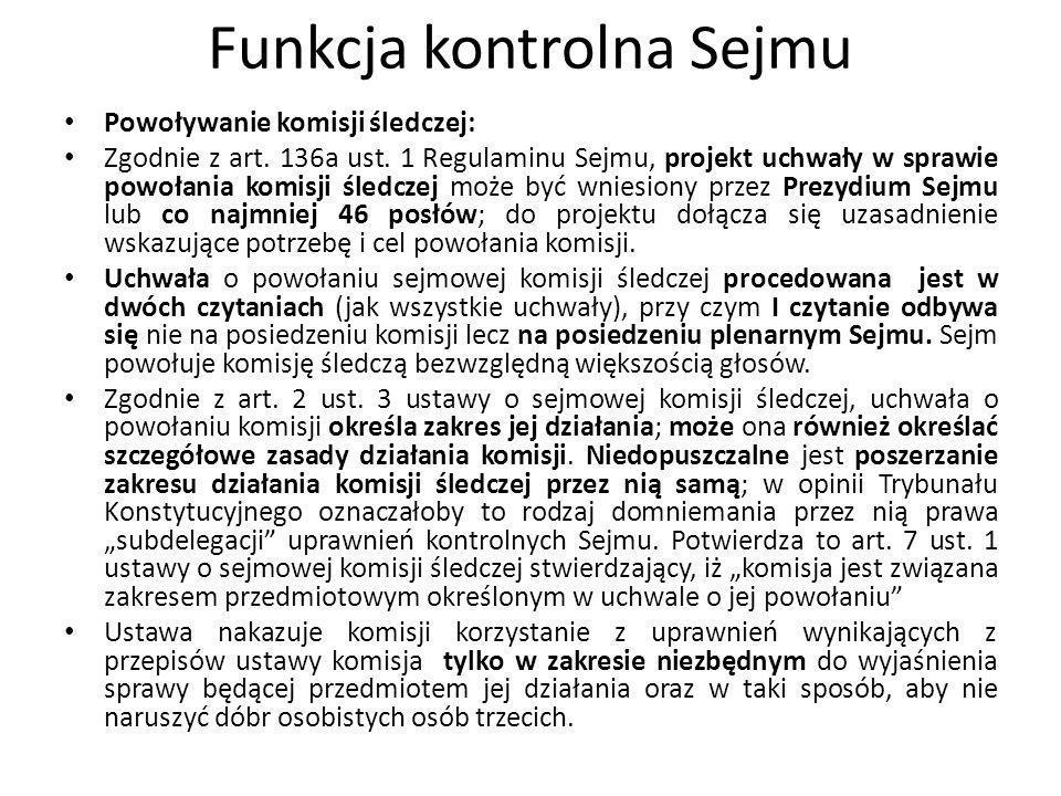 Funkcja kontrolna Sejmu Powoływanie komisji śledczej: Zgodnie z art. 136a ust. 1 Regulaminu Sejmu, projekt uchwały w sprawie powołania komisji śledcze