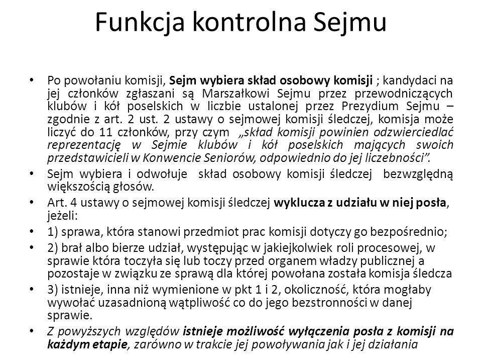 Funkcja kontrolna Sejmu Po powołaniu komisji, Sejm wybiera skład osobowy komisji ; kandydaci na jej członków zgłaszani są Marszałkowi Sejmu przez prze