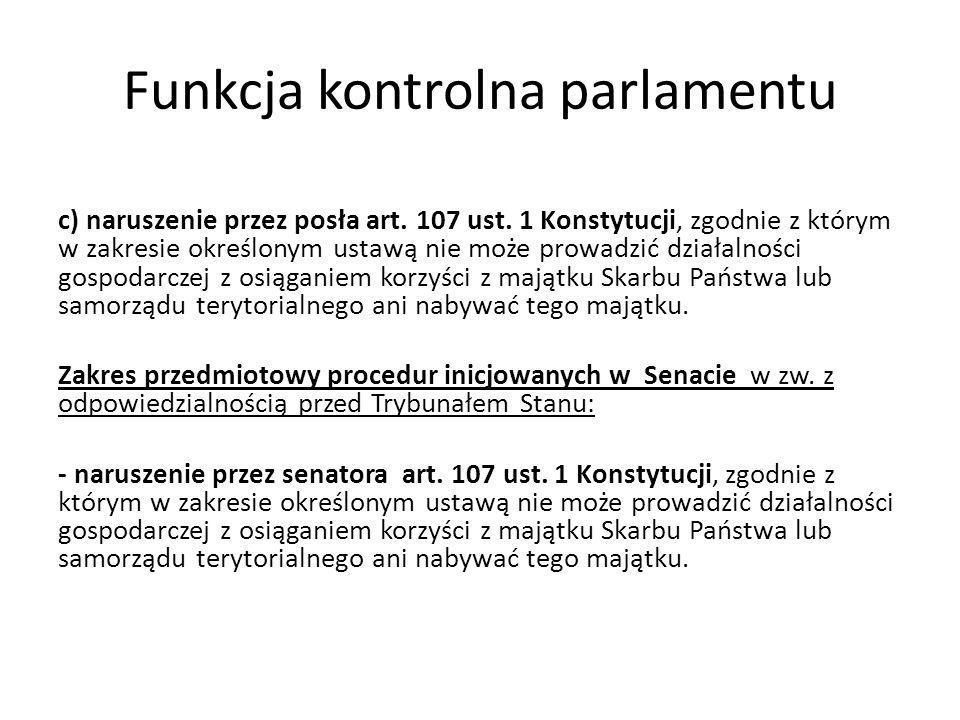 Funkcja kontrolna parlamentu c) naruszenie przez posła art. 107 ust. 1 Konstytucji, zgodnie z którym w zakresie określonym ustawą nie może prowadzić d