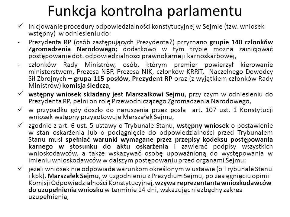 Funkcja kontrolna parlamentu Inicjowanie procedury odpowiedzialności konstytucyjnej w Sejmie (tzw. wniosek wstępny) w odniesieniu do: -Prezydenta RP (