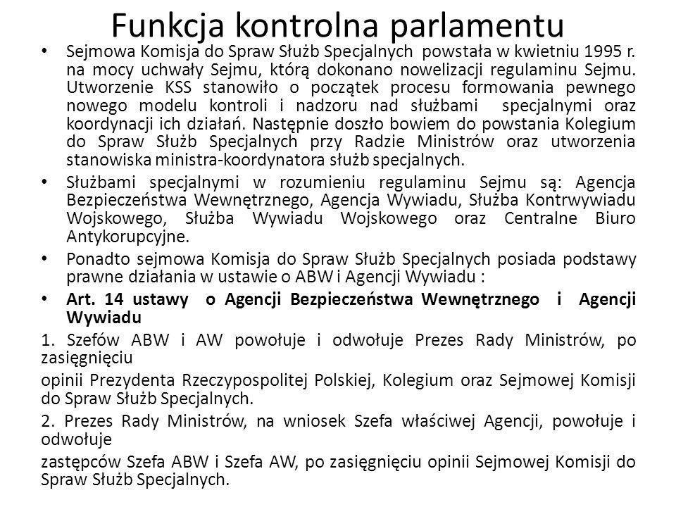 Funkcja kontrolna parlamentu Sejmowa Komisja do Spraw Służb Specjalnych powstała w kwietniu 1995 r. na mocy uchwały Sejmu, którą dokonano nowelizacji
