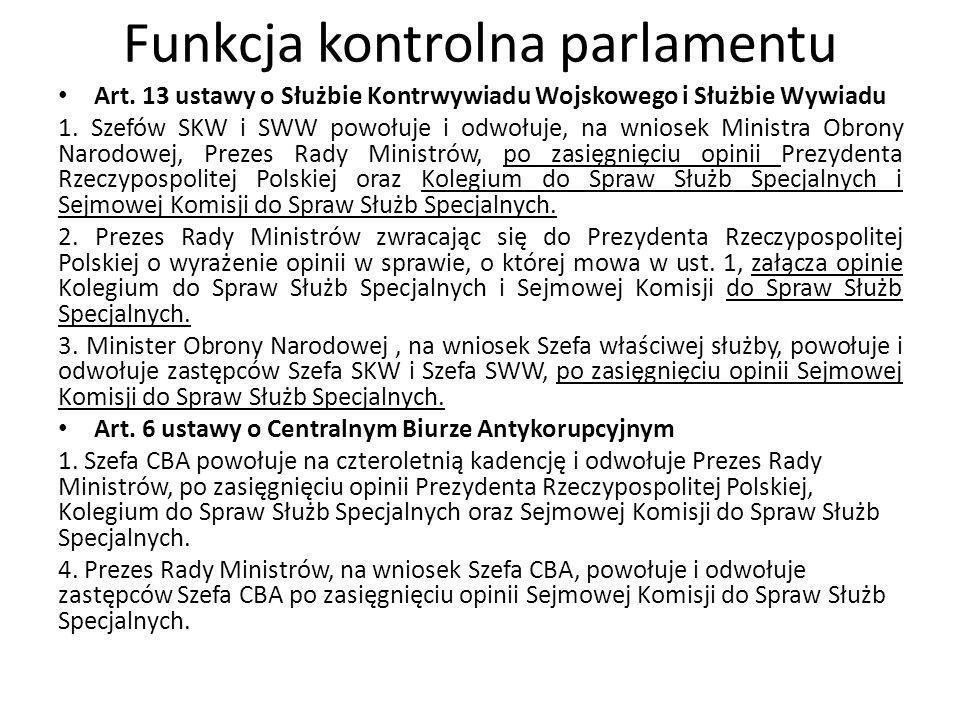 Funkcja kontrolna parlamentu Art. 13 ustawy o Służbie Kontrwywiadu Wojskowego i Służbie Wywiadu 1. Szefów SKW i SWW powołuje i odwołuje, na wniosek Mi