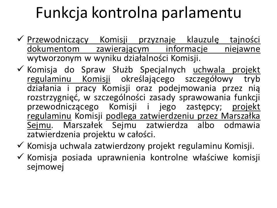 Funkcja kontrolna parlamentu Przewodniczący Komisji przyznaje klauzulę tajności dokumentom zawierającym informacje niejawne wytworzonym w wyniku dział