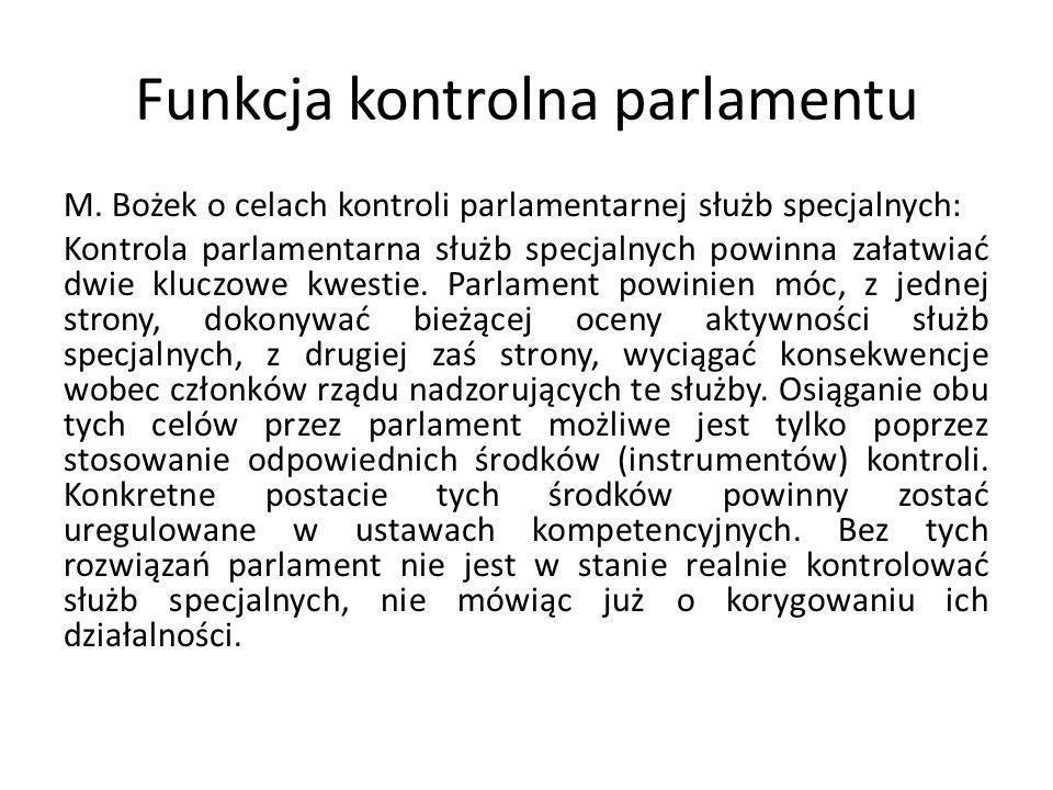 Funkcja kontrolna parlamentu M. Bożek o celach kontroli parlamentarnej służb specjalnych: Kontrola parlamentarna służb specjalnych powinna załatwiać d