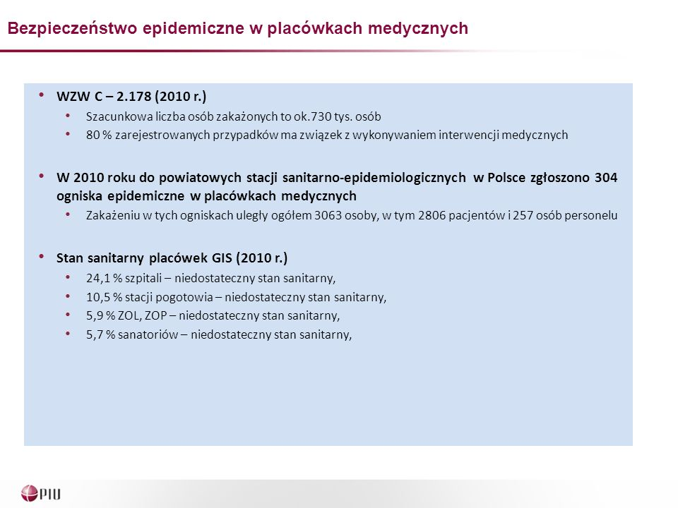 WZW C – 2.178 (2010 r.) Szacunkowa liczba osób zakażonych to ok.730 tys. osób 80 % zarejestrowanych przypadków ma związek z wykonywaniem interwencji m