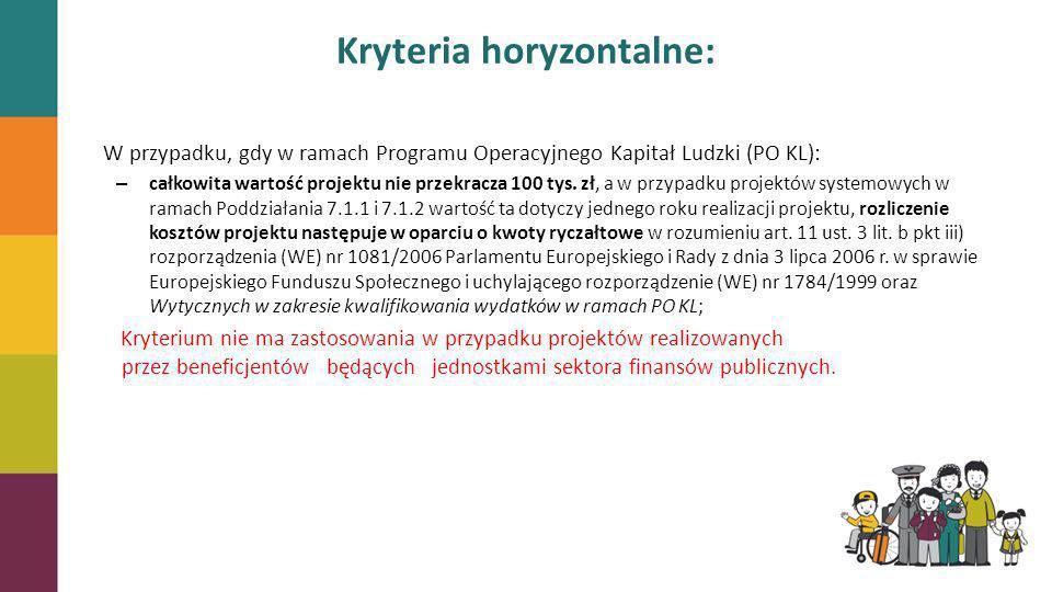 Kryteria horyzontalne: W przypadku, gdy w ramach Programu Operacyjnego Kapitał Ludzki (PO KL): – całkowita wartość projektu nie przekracza 100 tys. zł