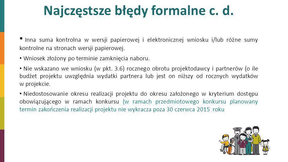 Najczęstsze błędy formalne c. d. Inna suma kontrolna w wersji papierowej i elektronicznej wniosku i/lub różne sumy kontrolne na stronach wersji papier