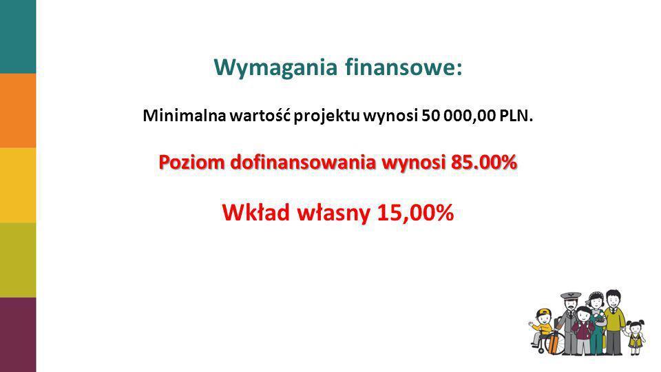 Wymagania finansowe: Minimalna wartość projektu wynosi 50 000,00 PLN. Poziom dofinansowania wynosi 85.00% Wkład własny 15,00%