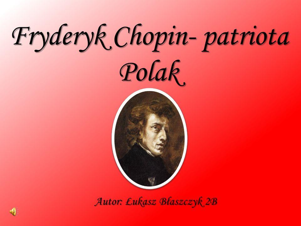 Chopin- patriota Jego utwory, zwłaszcza Polonezy i Mazurki, traktowane były jak synonim polskości, odwoływano się do niej w momentach o specjalnej wymowie patriotycznej.