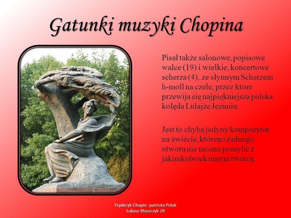 Gatunki muzyki Chopina Pisał także salonowe, popisowe walce (19) i wielkie, koncertowe scherza (4), ze słynnym Scherzem h-moll na czele, przez które p