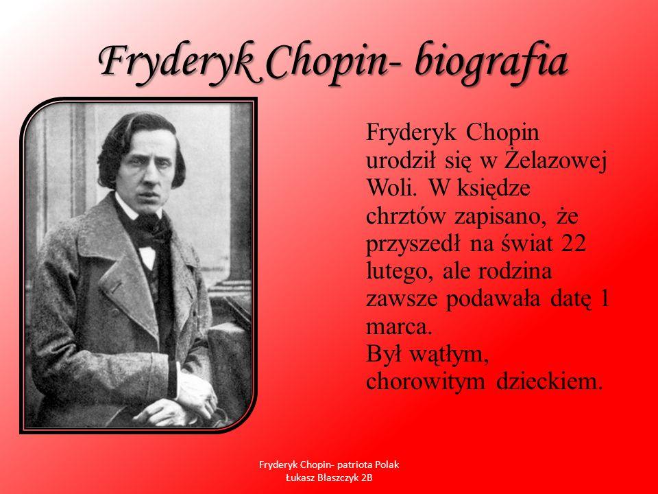 Fryderyk Chopin- biografia Fryderyk Chopin urodził się w Żelazowej Woli. W księdze chrztów zapisano, że przyszedł na świat 22 lutego, ale rodzina zaws
