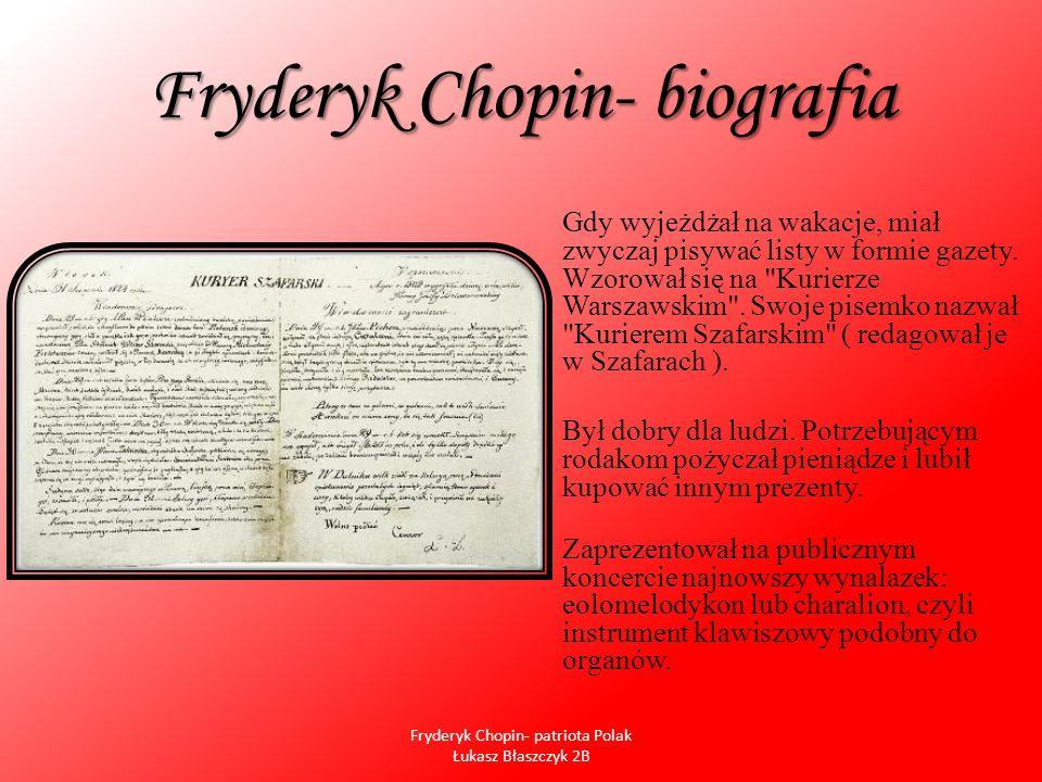 Fryderyk Chopin- biografia Gdy wyjeżdżał na wakacje, miał zwyczaj pisywać listy w formie gazety. Wzorował się na