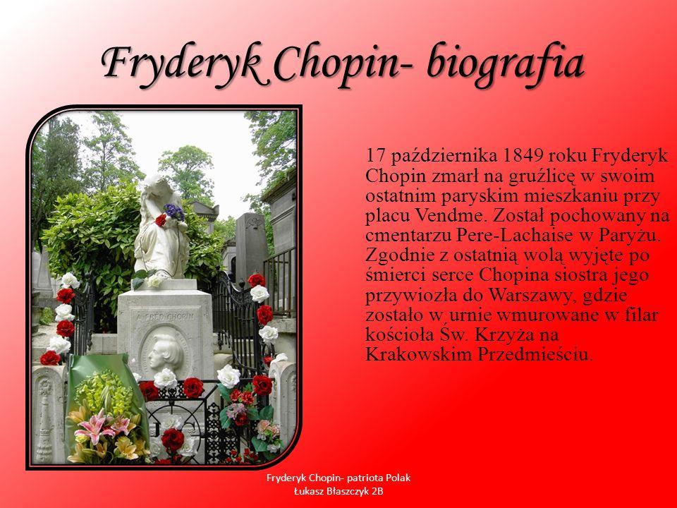 Fryderyk Chopin- biografia 17 października 1849 roku Fryderyk Chopin zmarł na gruźlicę w swoim ostatnim paryskim mieszkaniu przy placu Vendme. Został
