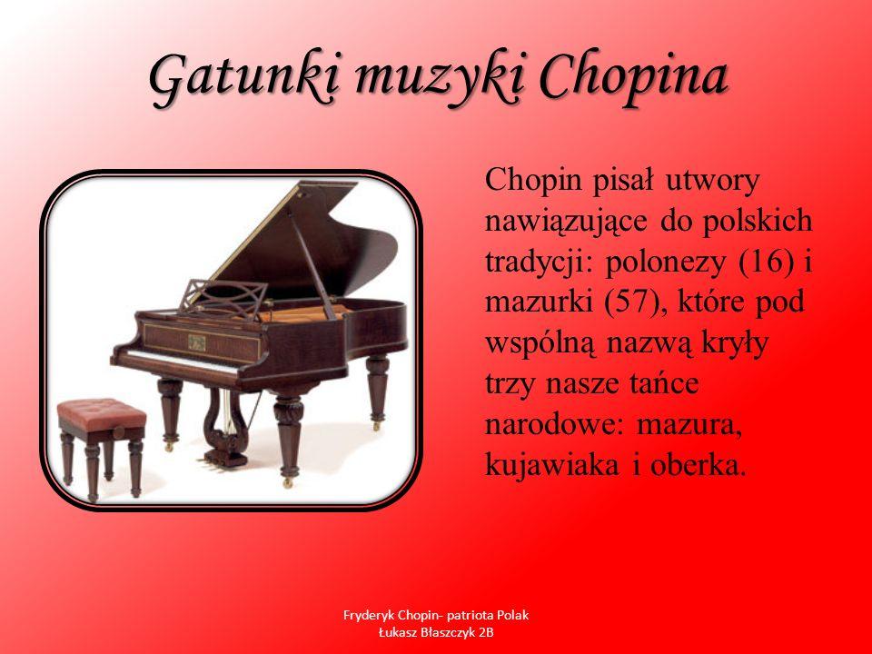 Gatunki muzyki Chopina Chopin pisał utwory nawiązujące do polskich tradycji: polonezy (16) i mazurki (57), które pod wspólną nazwą kryły trzy nasze ta