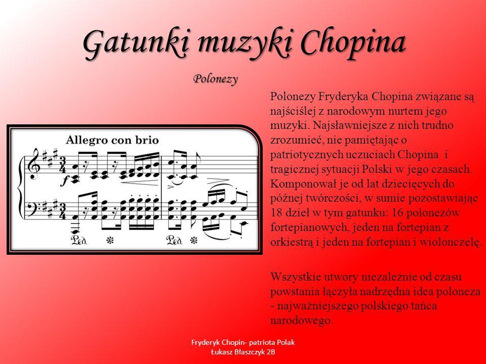 Gatunki muzyki Chopina Polonezy Fryderyka Chopina związane są najściślej z narodowym nurtem jego muzyki. Najsławniejsze z nich trudno zrozumieć, nie p