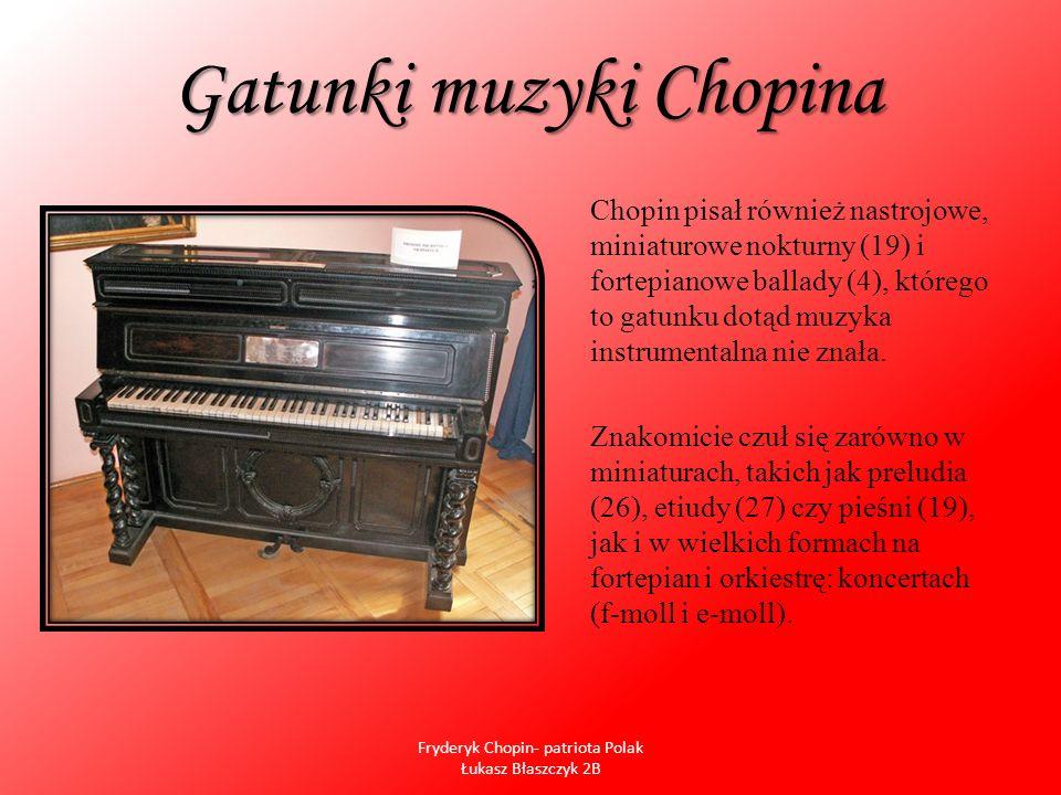 Gatunki muzyki Chopina Pisał także salonowe, popisowe walce (19) i wielkie, koncertowe scherza (4), ze słynnym Scherzem h-moll na czele, przez które przewija się najpiękniejsza polska kolęda Lulajże Jezuniu.