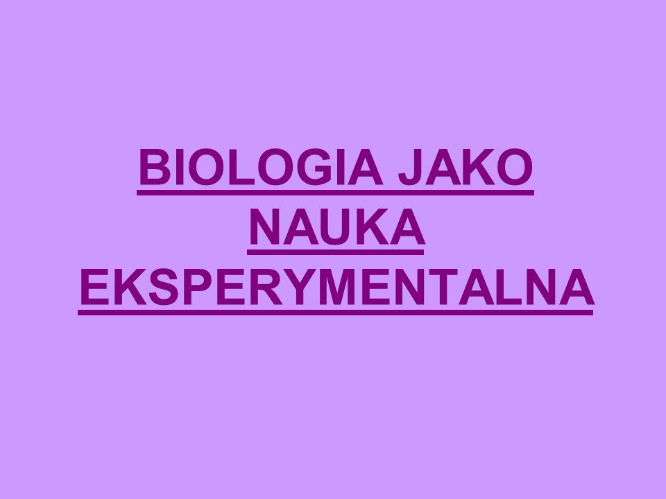 BIOLOGIA JAKO NAUKA EKSPERYMENTALNA