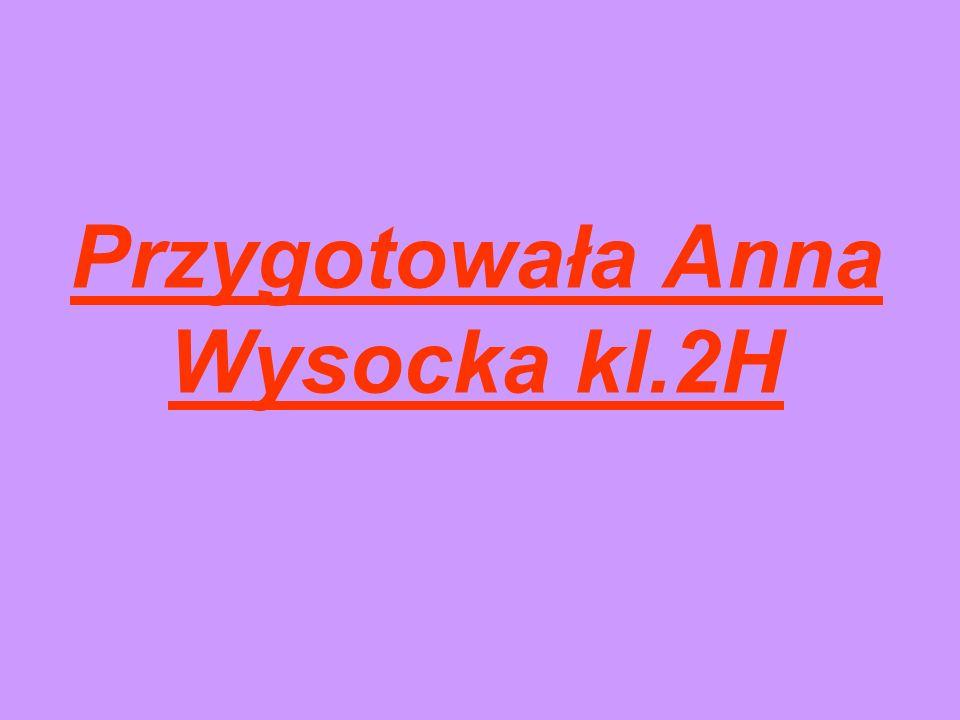 Przygotowała Anna Wysocka kl.2H