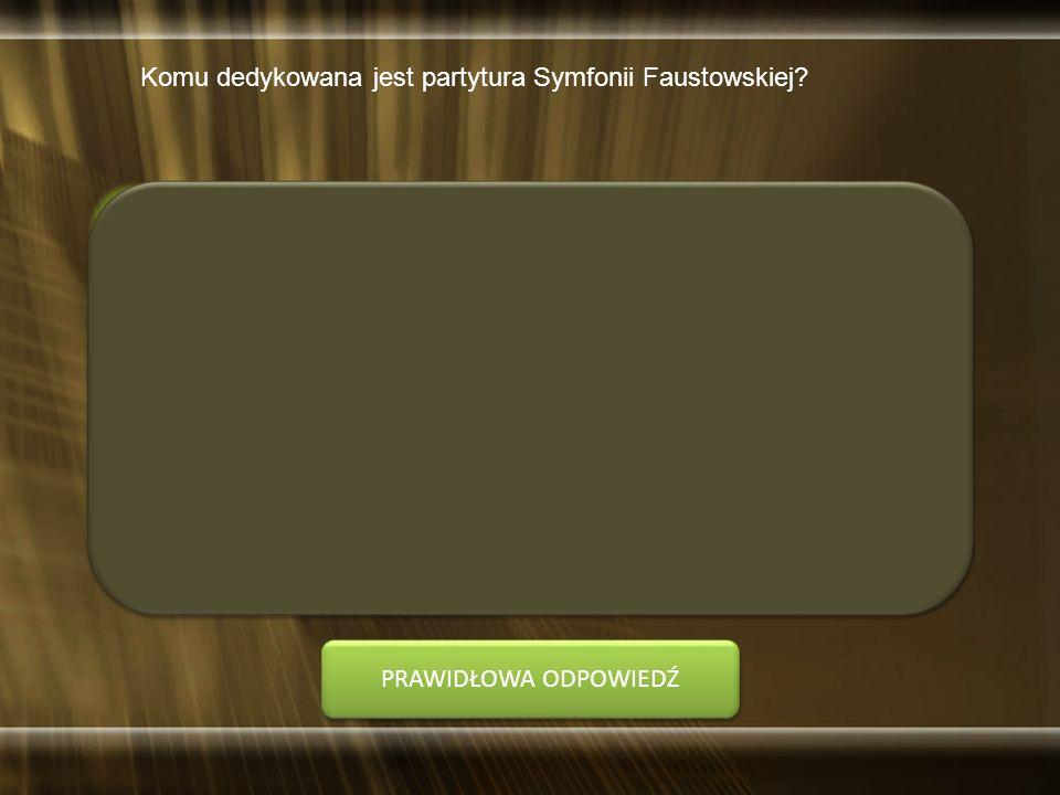Komu dedykowana jest partytura Symfonii Faustowskiej? A. Hectorowi Berliozowi B. Fryderykowi Chopinowi C. Robertowi Schumannowi D. Richardowi Wagnerow