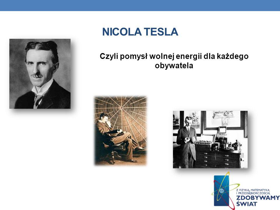 NICOLA TESLA Czyli pomysł wolnej energii dla każdego obywatela