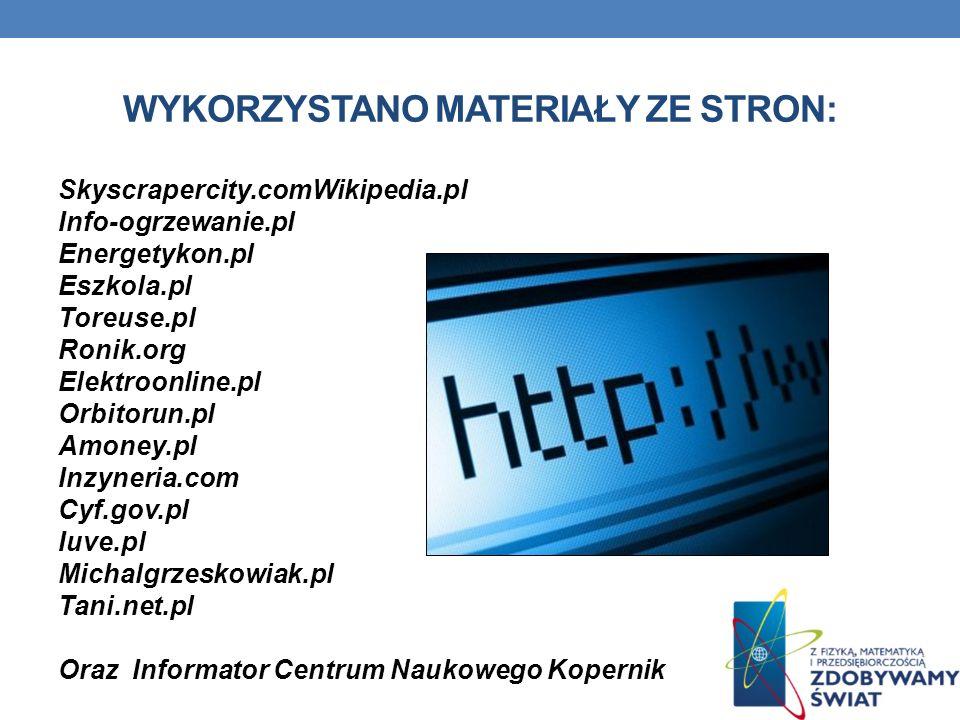 WYKORZYSTANO MATERIAŁY ZE STRON: Skyscrapercity.comWikipedia.pl Info-ogrzewanie.pl Energetykon.pl Eszkola.pl Toreuse.pl Ronik.org Elektroonline.pl Orb