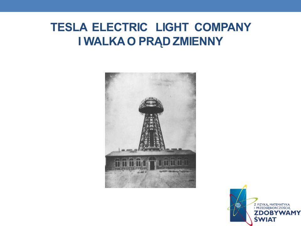 TESLA ELECTRIC LIGHT COMPANY I WALKA O PRĄD ZMIENNY