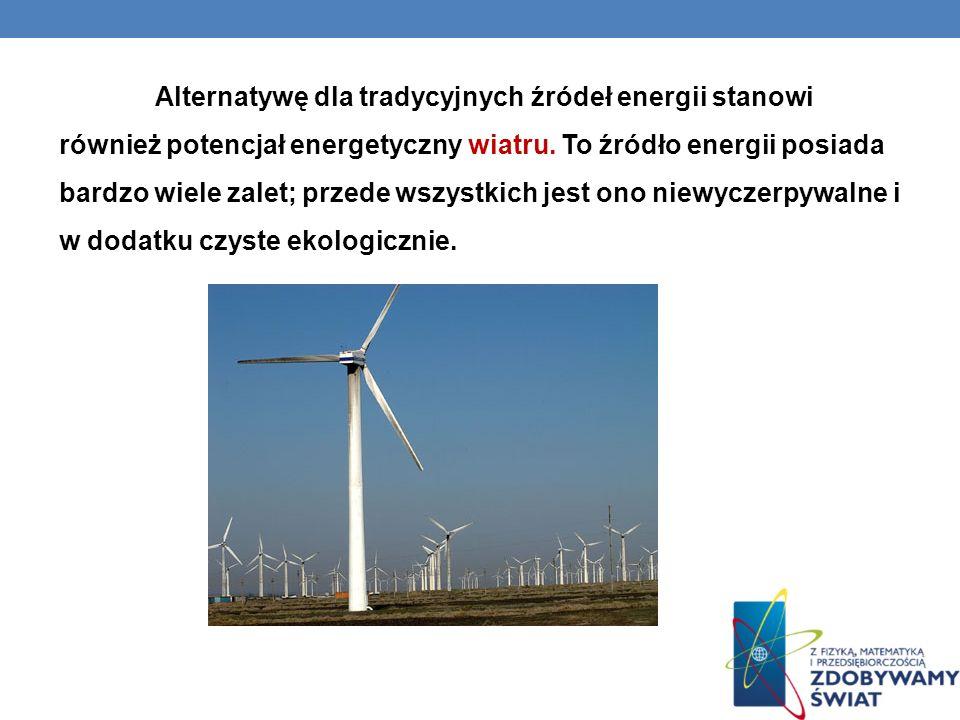 Alternatywę dla tradycyjnych źródeł energii stanowi również potencjał energetyczny wiatru. To źródło energii posiada bardzo wiele zalet; przede wszyst
