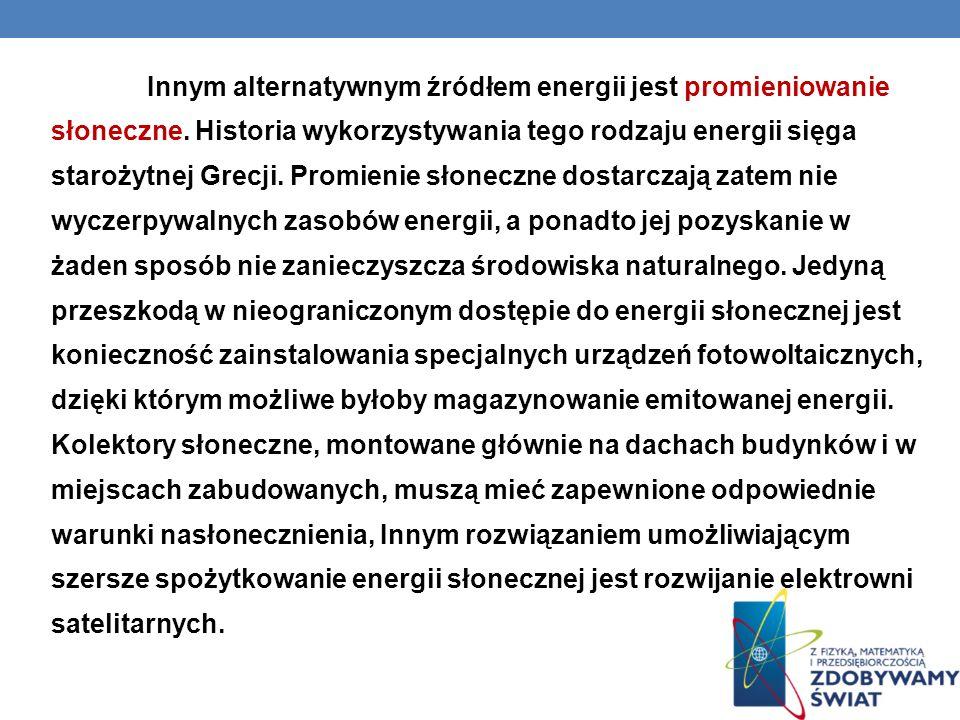 Innym alternatywnym źródłem energii jest promieniowanie słoneczne. Historia wykorzystywania tego rodzaju energii sięga starożytnej Grecji. Promienie s
