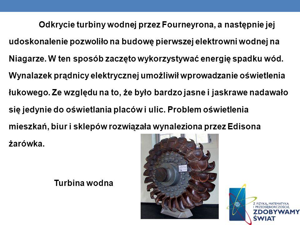 Odkrycie turbiny wodnej przez Fourneyrona, a następnie jej udoskonalenie pozwoliło na budowę pierwszej elektrowni wodnej na Niagarze. W ten sposób zac
