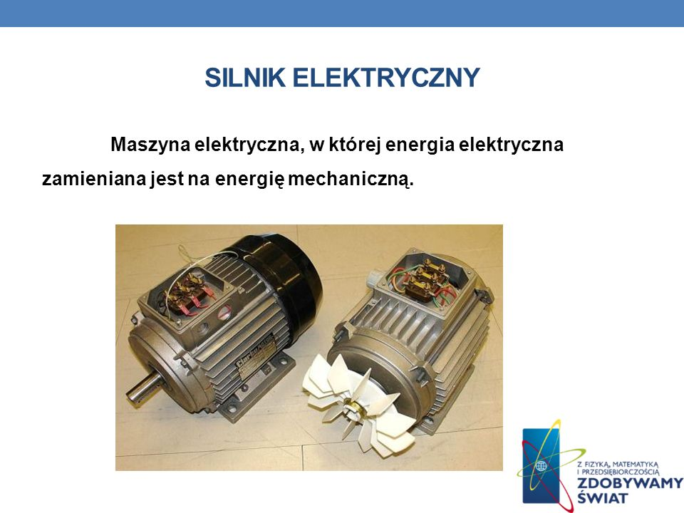 SILNIK ELEKTRYCZNY Maszyna elektryczna, w której energia elektryczna zamieniana jest na energię mechaniczną.