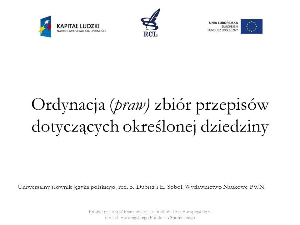 Ordynacja (praw) zbiór przepisów dotyczących określonej dziedziny Uniwersalny słownik języka polskiego, red.