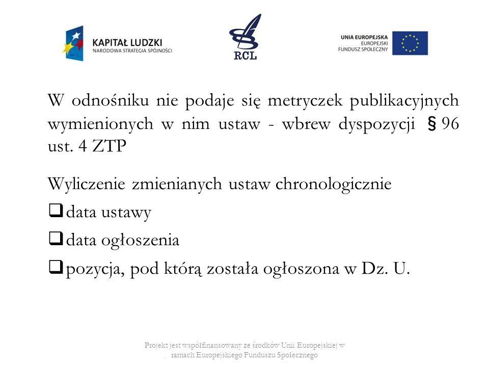 W odnośniku nie podaje się metryczek publikacyjnych wymienionych w nim ustaw - wbrew dyspozycji §96 ust. 4 ZTP Wyliczenie zmienianych ustaw chronologi