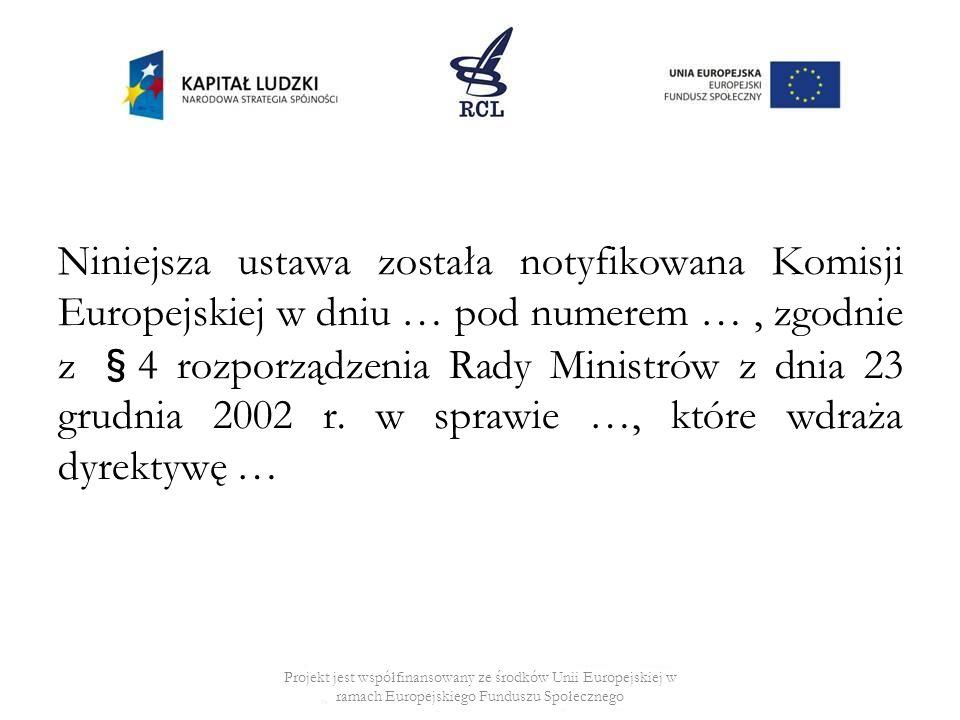 Niniejsza ustawa została notyfikowana Komisji Europejskiej w dniu … pod numerem …, zgodnie z §4 rozporządzenia Rady Ministrów z dnia 23 grudnia 2002 r