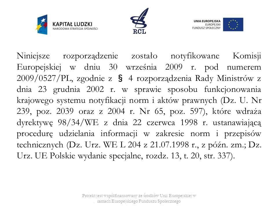Niniejsze rozporządzenie zostało notyfikowane Komisji Europejskiej w dniu 30 września 2009 r. pod numerem 2009/0527/PL, zgodnie z § 4 rozporządzenia R