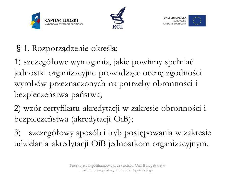 §1. Rozporządzenie określa: 1) szczegółowe wymagania, jakie powinny spełniać jednostki organizacyjne prowadzące ocenę zgodności wyrobów przeznaczonych