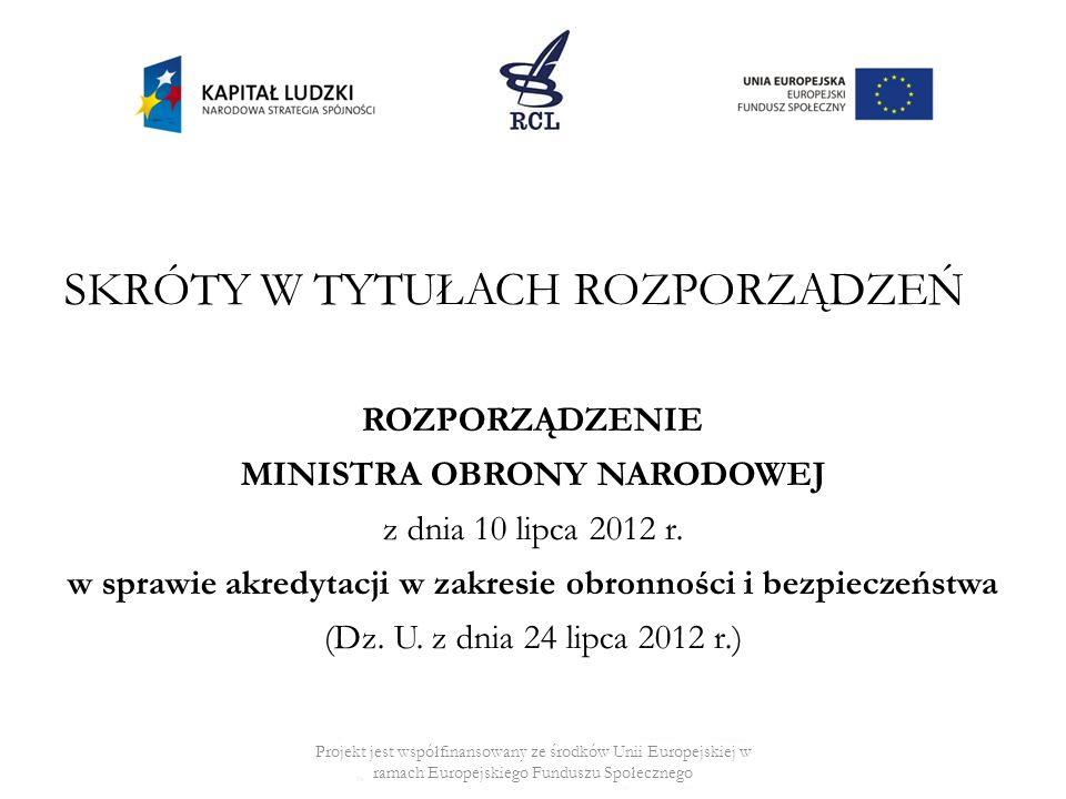 SKRÓTY W TYTUŁACH ROZPORZĄDZEŃ ROZPORZĄDZENIE MINISTRA OBRONY NARODOWEJ z dnia 10 lipca 2012 r. w sprawie akredytacji w zakresie obronności i bezpiecz