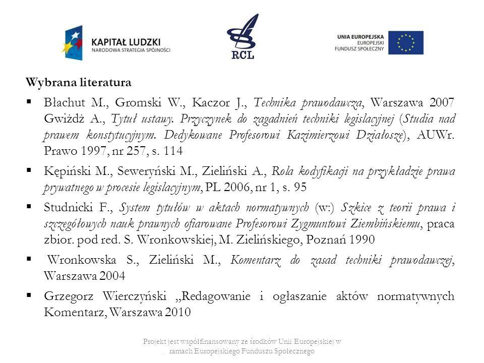 Wybrana literatura Błachut M., Gromski W., Kaczor J., Technika prawodawcza, Warszawa 2007 Gwiżdż A., Tytuł ustawy.