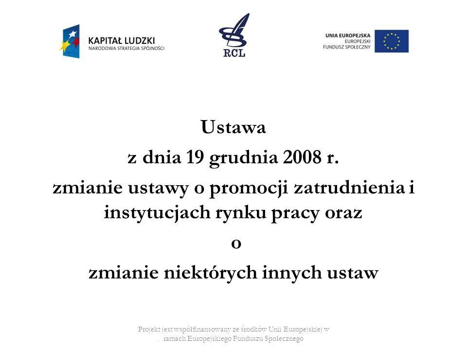 Ustawa z dnia 19 grudnia 2008 r. zmianie ustawy o promocji zatrudnienia i instytucjach rynku pracy oraz o zmianie niektórych innych ustaw Projekt jest