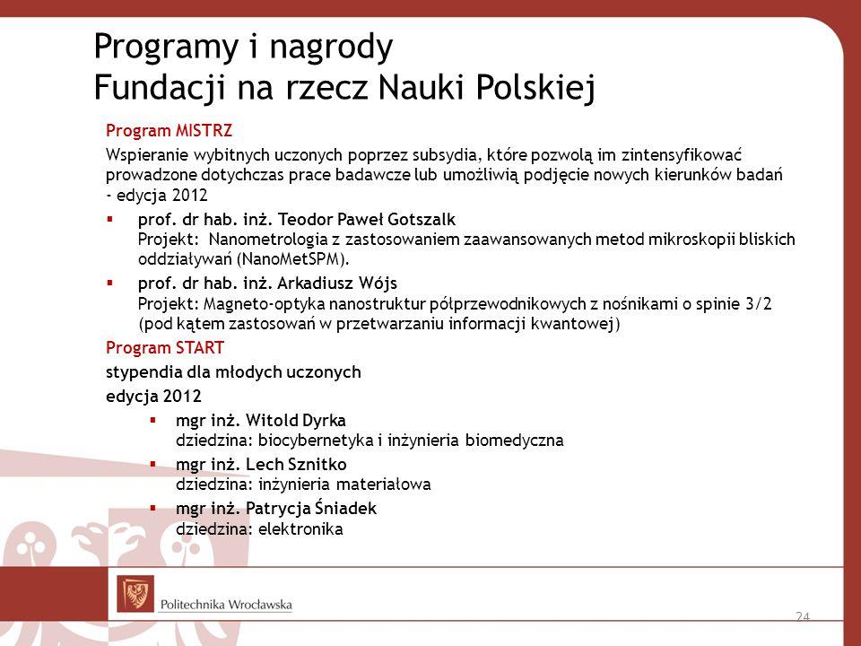 Programy i nagrody Fundacji na rzecz Nauki Polskiej Program MISTRZ Wspieranie wybitnych uczonych poprzez subsydia, które pozwolą im zintensyfikować prowadzone dotychczas prace badawcze lub umożliwią podjęcie nowych kierunków badań - edycja 2012 prof.