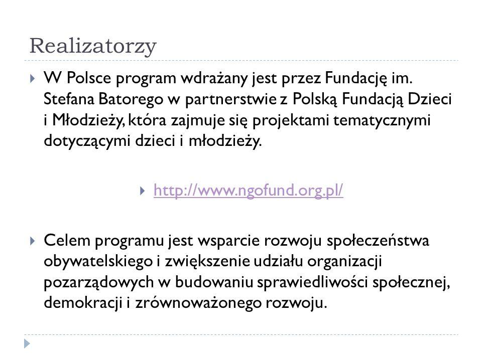 Realizatorzy W Polsce program wdrażany jest przez Fundację im. Stefana Batorego w partnerstwie z Polską Fundacją Dzieci i Młodzieży, która zajmuje się