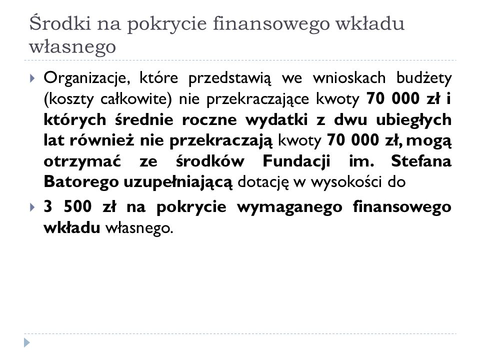 Środki na pokrycie finansowego wkładu własnego Organizacje, które przedstawią we wnioskach budżety (koszty całkowite) nie przekraczające kwoty 70 000