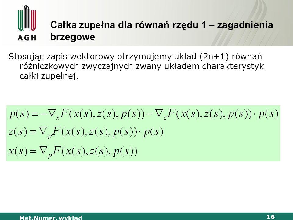 Met.Numer. wykład 16 Całka zupełna dla równań rzędu 1 – zagadnienia brzegowe Stosując zapis wektorowy otrzymujemy układ (2n+1) równań różniczkowych zw