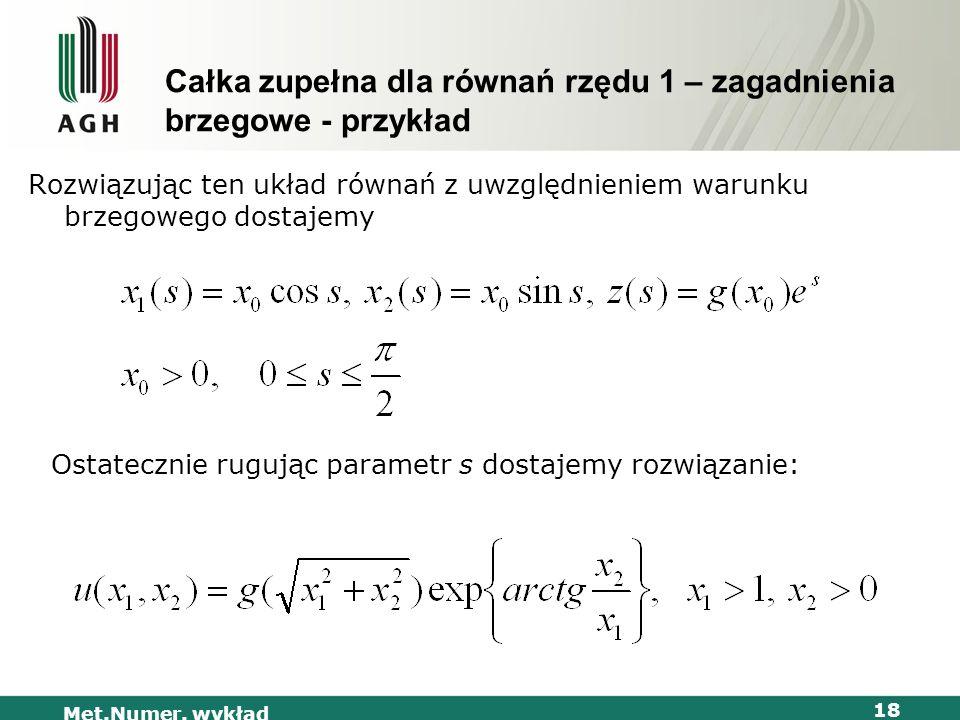Met.Numer. wykład 18 Całka zupełna dla równań rzędu 1 – zagadnienia brzegowe - przykład Rozwiązując ten układ równań z uwzględnieniem warunku brzegowe
