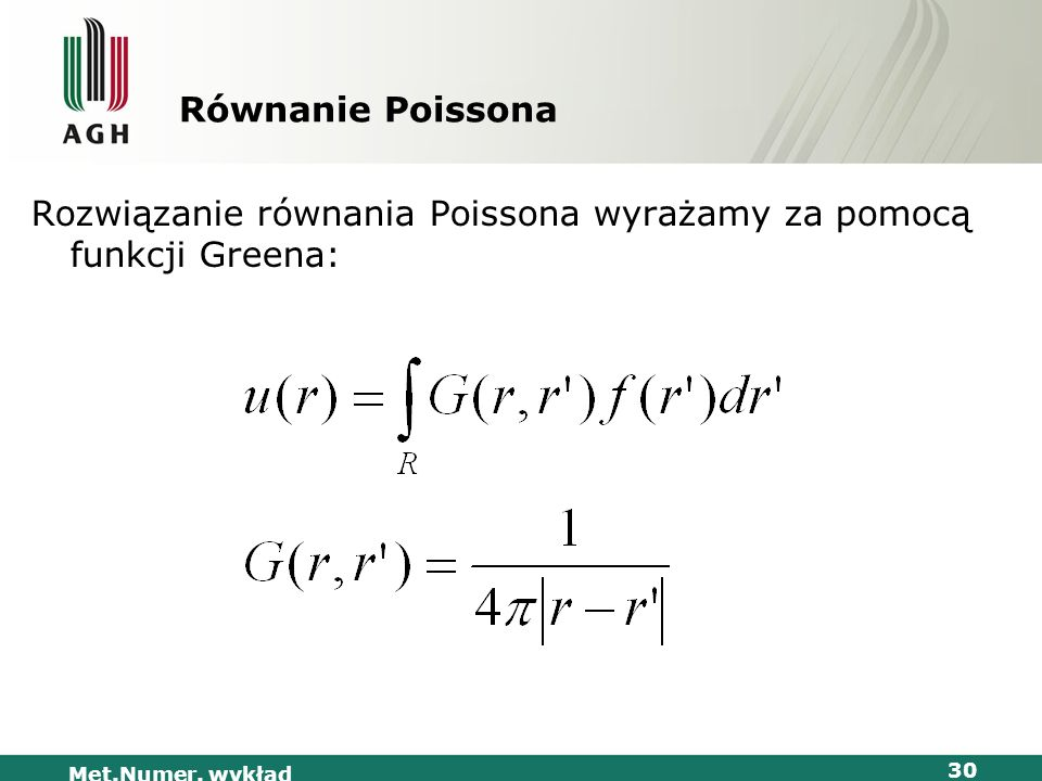 Met.Numer. wykład 30 Równanie Poissona Rozwiązanie równania Poissona wyrażamy za pomocą funkcji Greena: