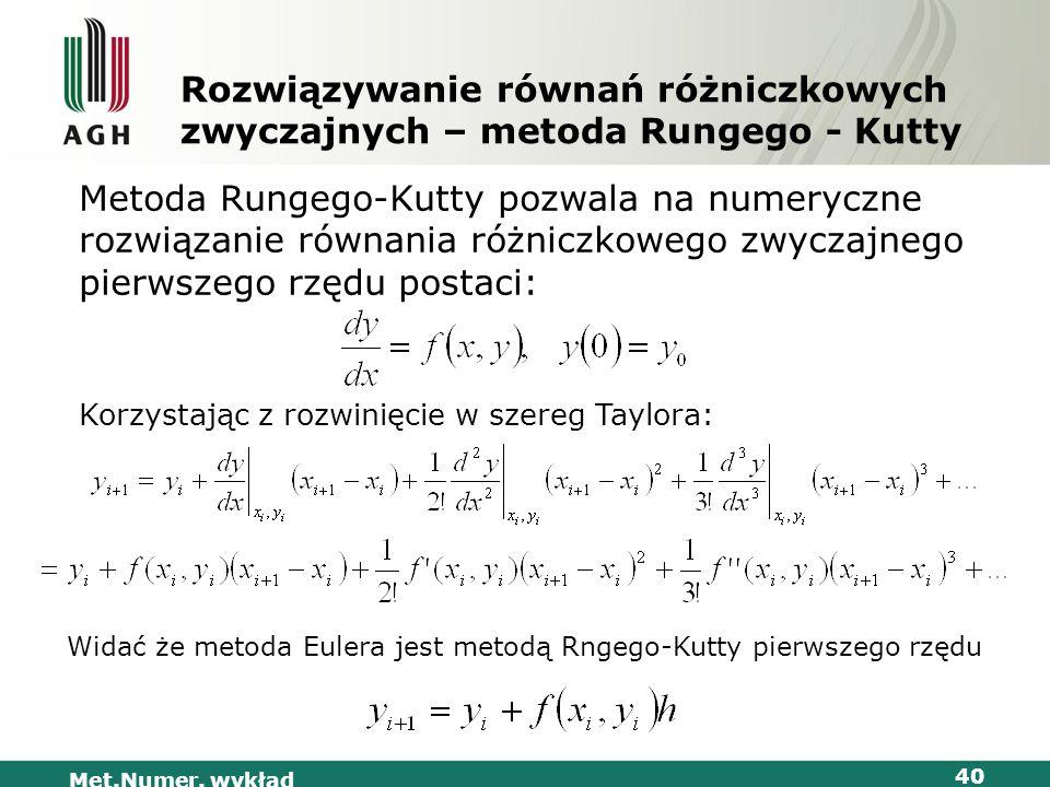 Met.Numer. wykład 40 Rozwiązywanie równań różniczkowych zwyczajnych – metoda Rungego - Kutty Metoda Rungego-Kutty pozwala na numeryczne rozwiązanie ró