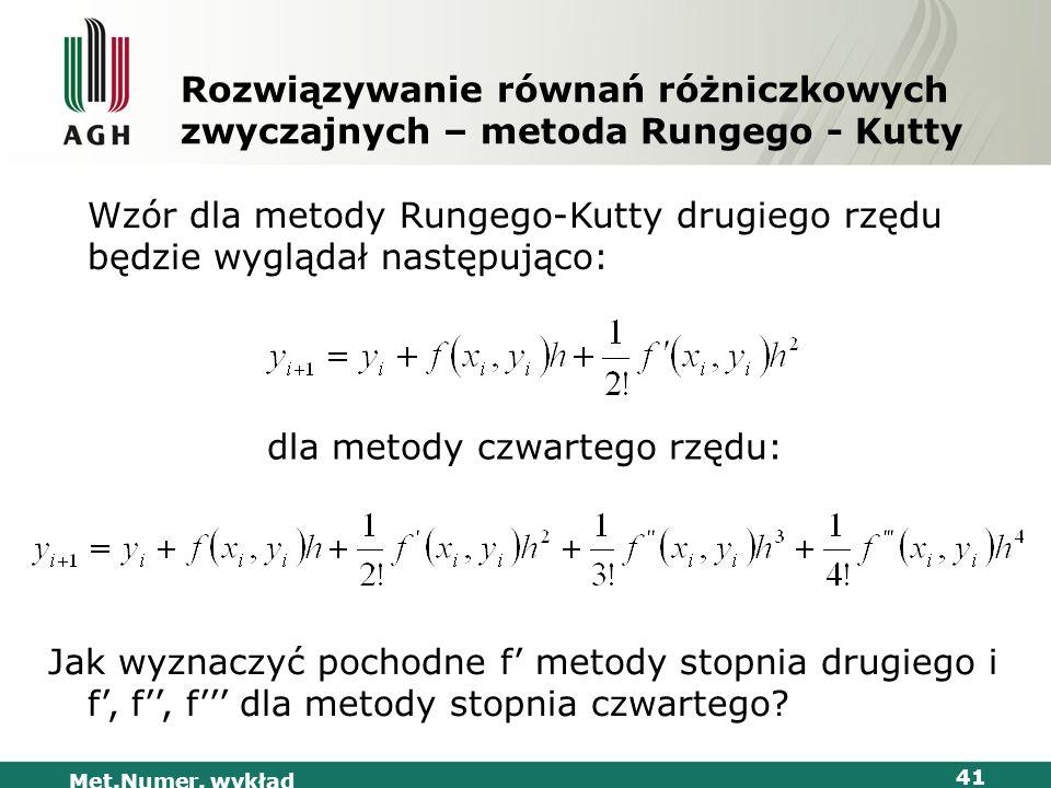 Met.Numer. wykład 41 Rozwiązywanie równań różniczkowych zwyczajnych – metoda Rungego - Kutty Wzór dla metody Rungego-Kutty drugiego rzędu będzie wyglą