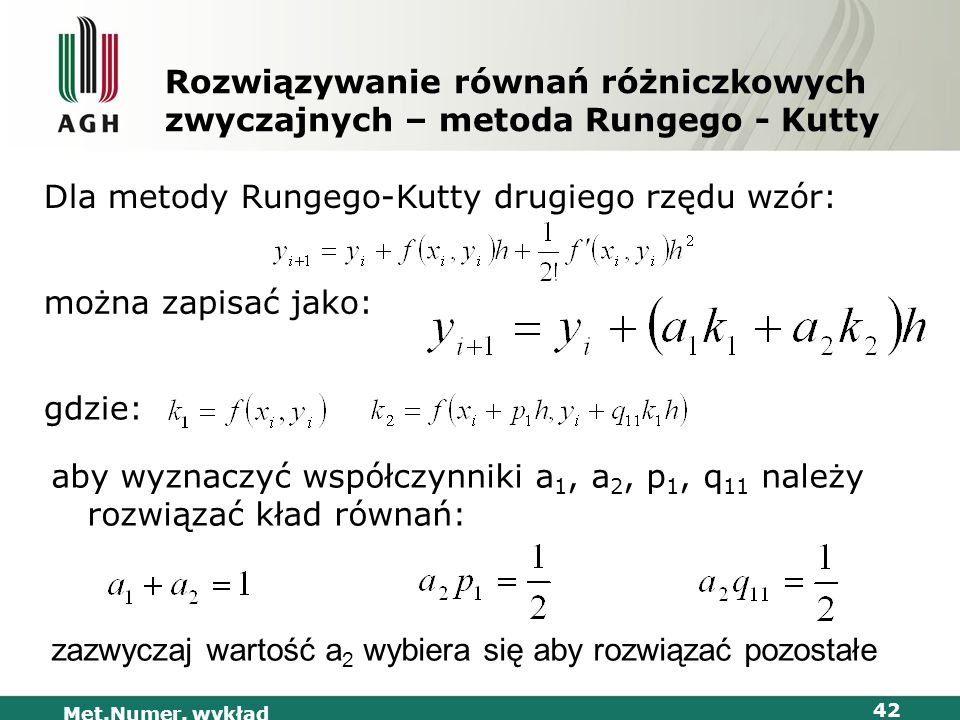 Met.Numer. wykład 42 Rozwiązywanie równań różniczkowych zwyczajnych – metoda Rungego - Kutty Dla metody Rungego-Kutty drugiego rzędu wzór: można zapis