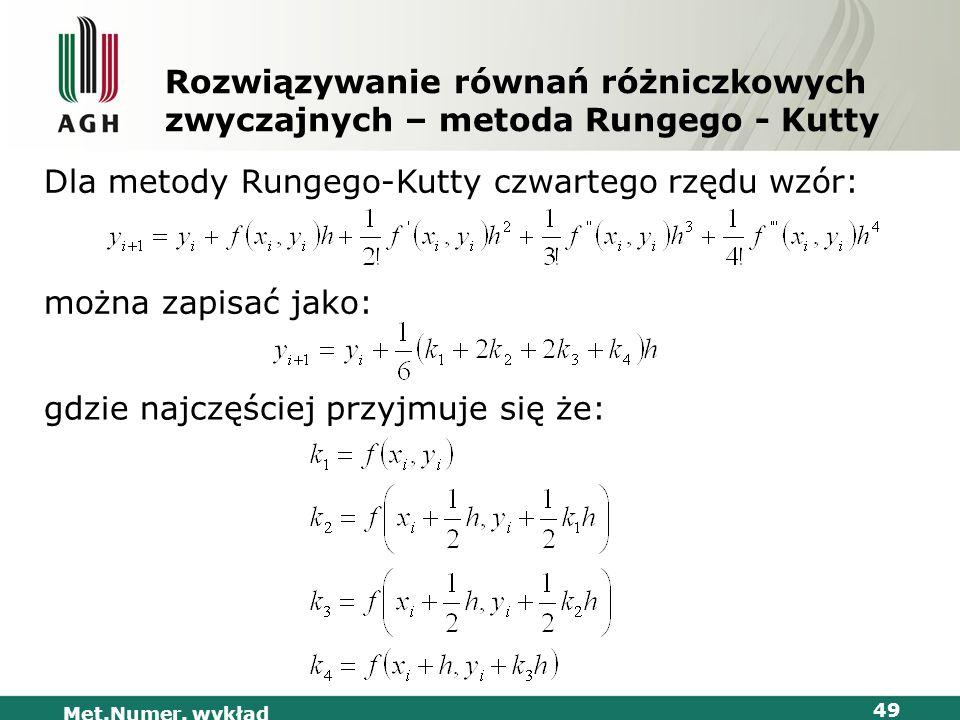 Met.Numer. wykład 49 Rozwiązywanie równań różniczkowych zwyczajnych – metoda Rungego - Kutty Dla metody Rungego-Kutty czwartego rzędu wzór: można zapi