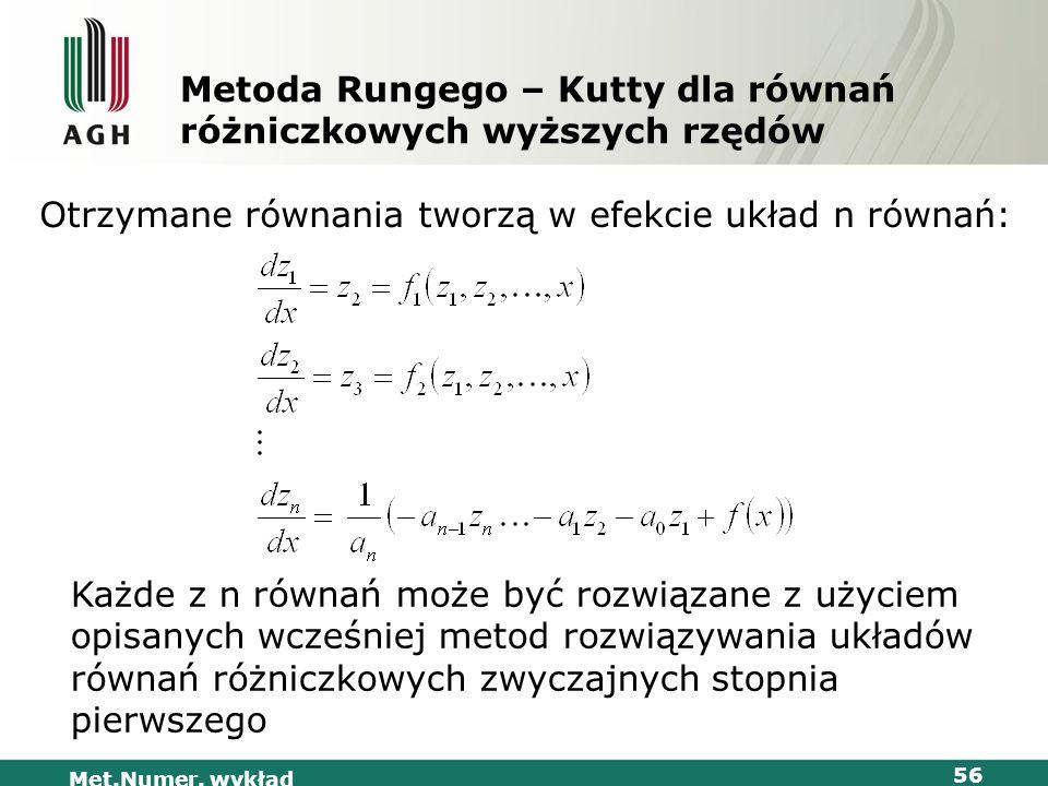 Met.Numer. wykład 56 Metoda Rungego – Kutty dla równań różniczkowych wyższych rzędów Otrzymane równania tworzą w efekcie układ n równań: Każde z n rów